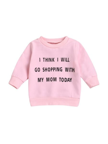 I Think I Will Go Shopping With My Mom Today Baby Toddler Sweatshirt